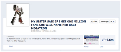 http://www.facebook.com/pages/MY-SISTER-SAID-IF-I-GET-ONE-MILLION-FANS-SHE-WILL-NAME-HER-BABY-MEGATRON/